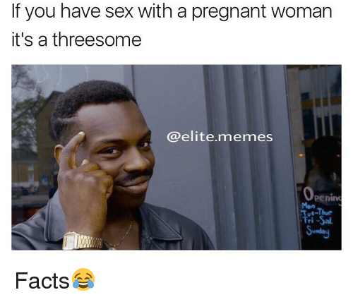 If You Have Sex With A Pregnant Woman It S A Threesome Memes Penin