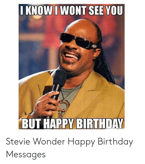 Iknow I Wont See You Stevie Wonder Happy Birthday Messages Birthday Meme On Me Me