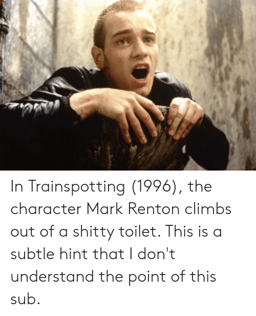 In Trainspotting 1996 The Character Mark Renton Climbs Out Of A