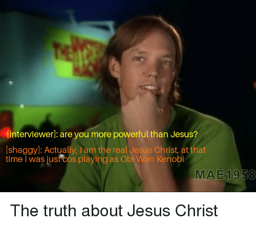 Interviewer Are You More Powerful Than Jesus Shaggy Actually I Am
