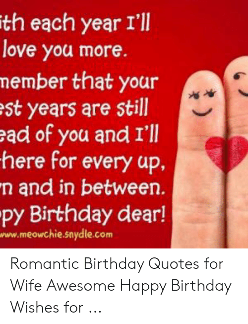 Ith Each Year I Li Love You More Nember That Your St Years Are Still Ad Of You And I Ll Here For Every Up N And In Between Py Birthday Dear Wwwmeowchiesnydlecom Romantic