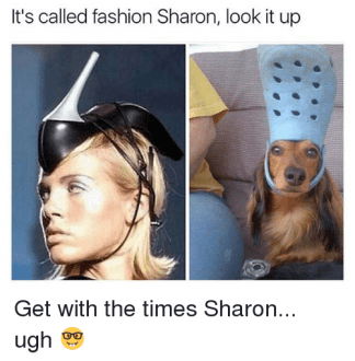 It s Called Fashion Sharon Look It Up Get With the Times Sharon Ugh     Fashion  Memes  and           It s called fashion Sharon  look it up Get