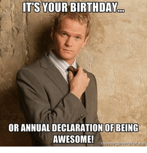IT S YOUR BIRTHDAY OR ANNUAL DECLARATION OFBEING AWESOME  Meme Met     Birthday  Meme  and Awesome  IT S YOUR BIRTHDAY OR ANNUAL DECLARATION  OFBEING AWESOME