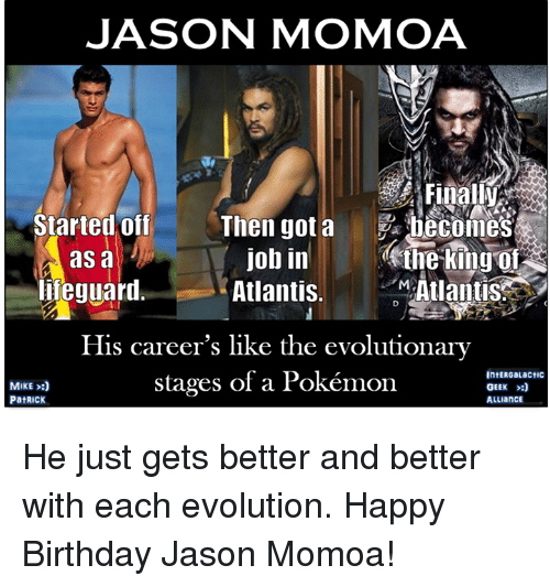 Jason Momoa Started Off Asa Hfeguaril Then Gotabecomes Eine King Atlantis Job In Atlantis His Career S Like The Evolutionary Stages Of A Pokemon Mike Intergalactic Geek He Just Gets Better And Better