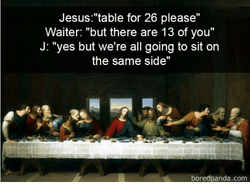 Jesus Table For 26 Please Waiter But There Are 13 Of You J Yes But