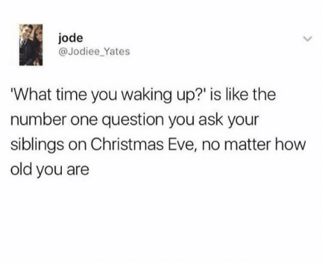 Christmas Love And Memes Jode Jodiee_yates What Time You Waking Up Truth F F   Memezar Is A Must Follow