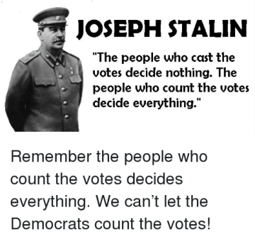 JOSEPH STALIN the People Who Cast the Votes Decide Nothing the People Who  Count the Votes Decide Everything Remember the People Who Count the Votes  Decides Everything We Can't Let the Democrats. Memes of Sedition.