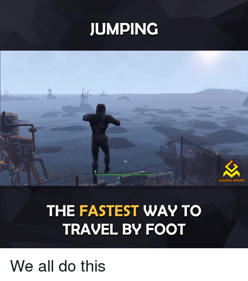 Jumping The Fastest Way To Travel By Foot Gaming Memes We All Do