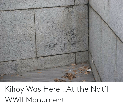 Kilroy Was Here At The Nat L Wwii Monument Wwii Meme On Me Me