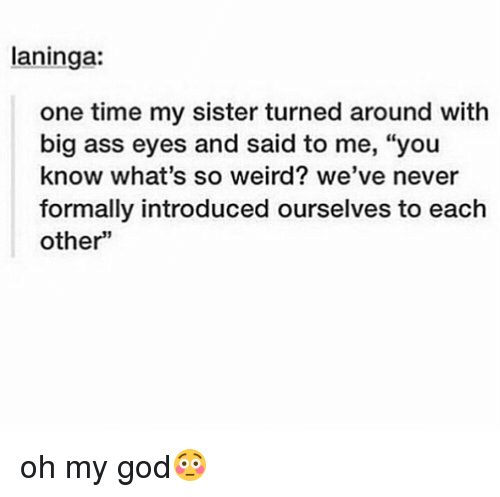 Memes Big Ass And  F0 9f A4 96 Laninga One Time My Sister Turned Around