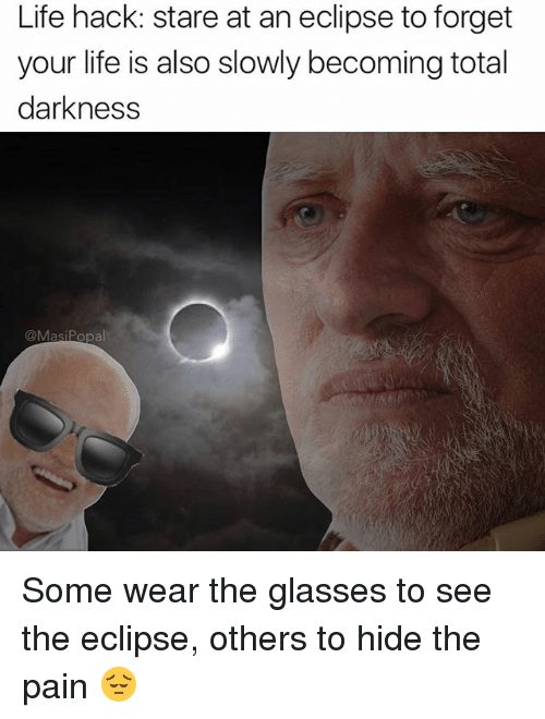 Life Hack Stare At An Eclipse To Forget Your Life Is Also Slowly