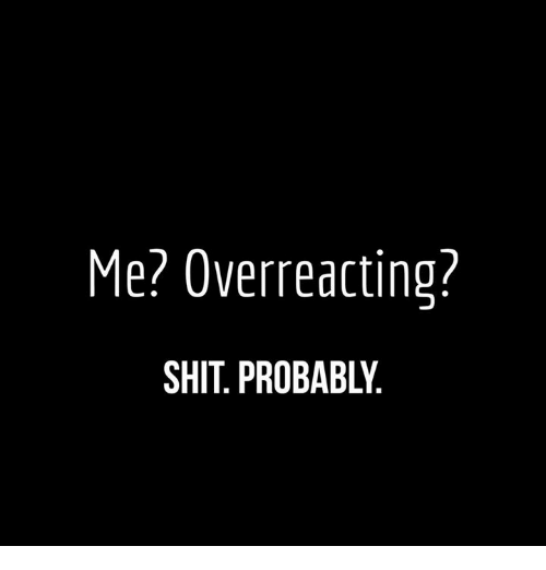 Image result for overreacting