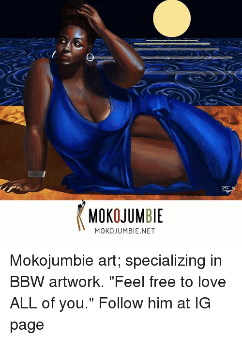 Bbw Love And Memes Mokojumbie Mokojumbie Net Mokojumbie Art Specializing In