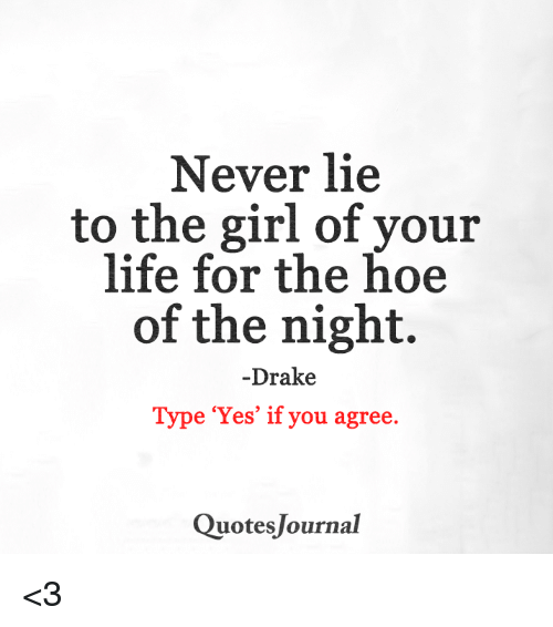 Image of: We Heart Drake Hoe And Hoes Never Lie To The Girl Of Your Life For Rebloggy Never Lie To The Girl Of Your Life For The Hoe Of The Night drake