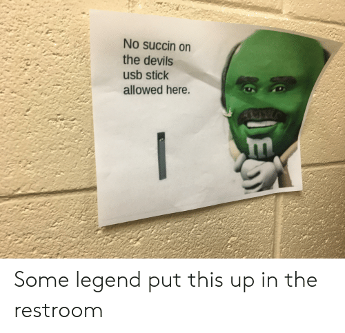 No Succin On The Devils Usb Stick Allowed Here Some Legend Put