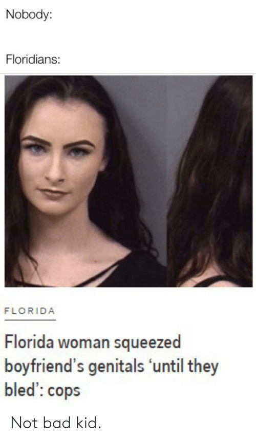 Nobody Floridians Florida Florida Woman Squeezed Boyfriend S