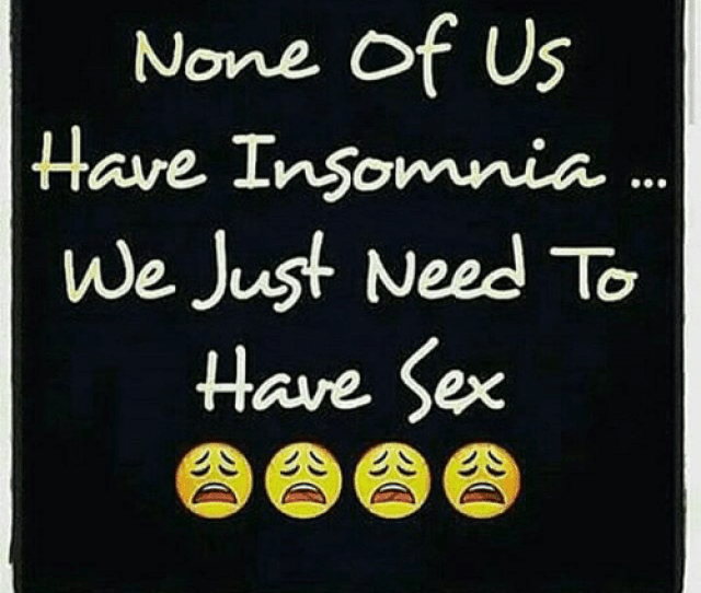 Memes  F F A  And Having Sex None Of Us Have Insomnia We Jus Need