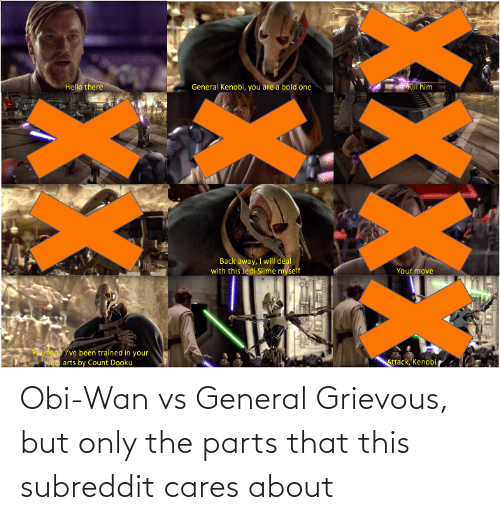 Obi Wan Vs General Grievous But Only The Parts That This Subreddit