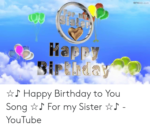 Ofm4dcom Happy Birday Happy Birthday To You Song For My Sister Youtube Birthday Meme On Me Me