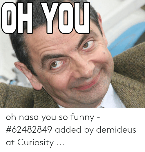 Oh Nasa You So Funny 62482849 Added By Demideus At Curiosity