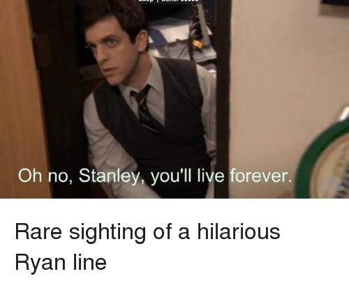 Oh No Stanley You Ll Live Forever The Office Meme On Me Me