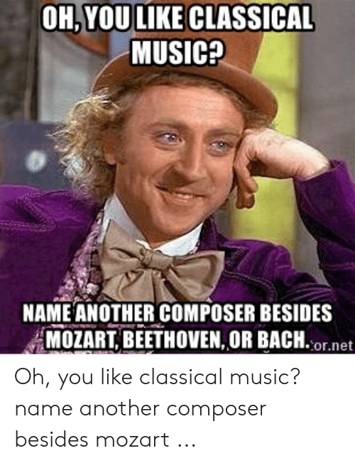 Ohyoulike Classical Music Name Another Composer Besides Mozart