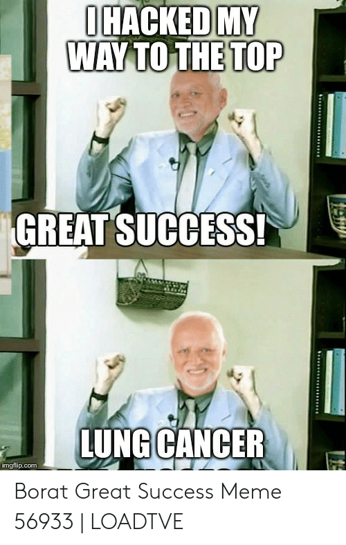 Ohacked My Way To The Top Great Success Lung Cancer Imgflipcom