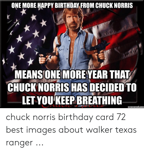 One More Happy Birthday From Chuck Norris Meansione More Year That Chuck Norris Has Decided To Let You Keepbreathing Chuck Norris Birthday Card 72 Best Images About Walker Texas Ranger Birthday Meme
