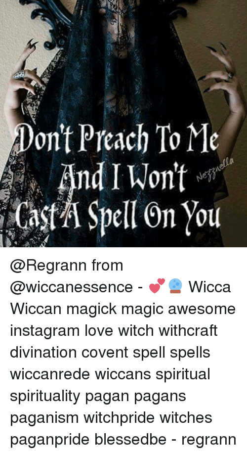 On T Preach To Me And I Wontefi C Asta Spell On You From