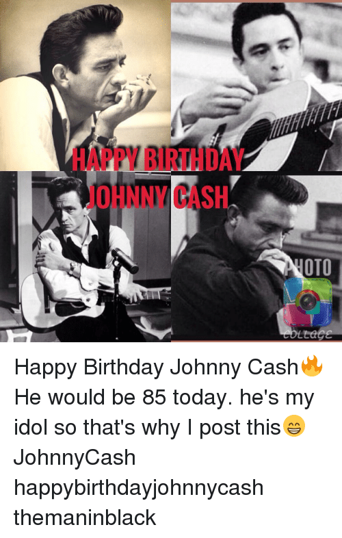 Oto Happy Birthday Johnny Cash He Would Be 85 Today He S My Idol So That S Why I Post This Johnnycash Happybirthdayjohnnycash Themaninblack Meme On Me Me