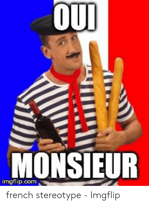 Oui Monsieur Imgflipcom French Stereotype Imgflip French Meme On Me Me