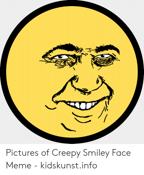 Pictures Of Creepy Smiley Face Meme Kidskunstinfo Creepy Meme