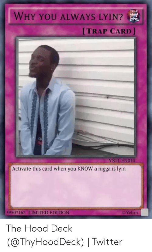 Rap Why You Always Lyin Trap Card Activate This Card When You