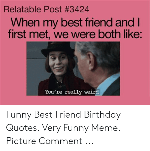 Relatable Post 3424 When My Best Friend And I First Met We Were