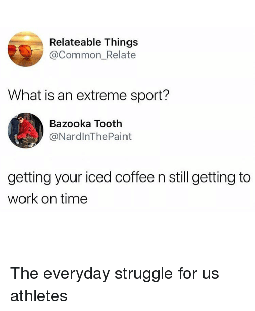 Relateable Things What Is An Extreme Sport Bazooka Tooth Getting