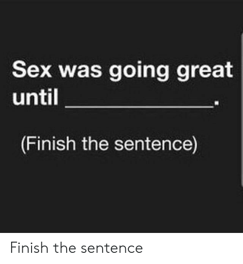 Finish The Sentence Meme Google Search Make Me Laugh Belly