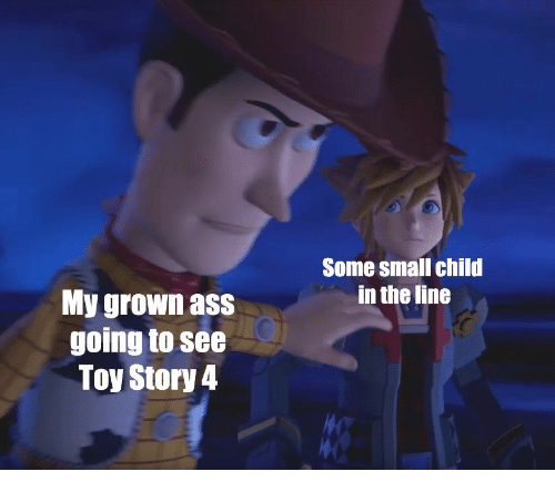 Some Small Child In The Line My Grown Ass Going To See Toy Story 4