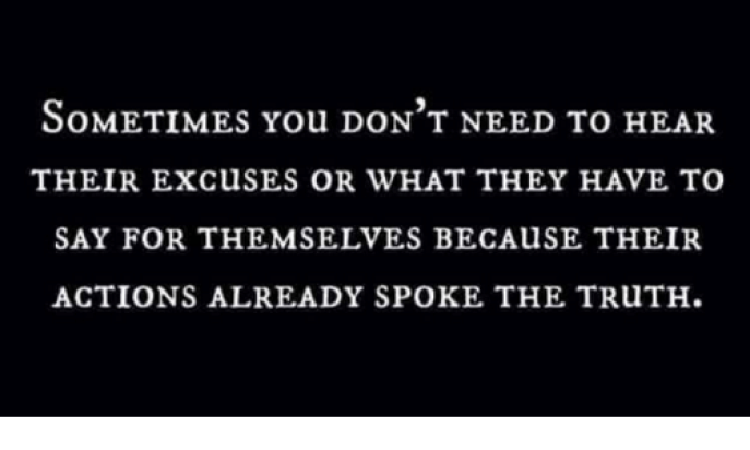 Image result for sometimes you don't need to hear their excuses