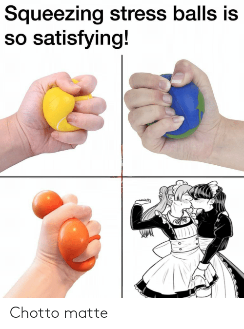 Squeezing Stress Balls Is So Satisfying Chotto Matte Anime Meme