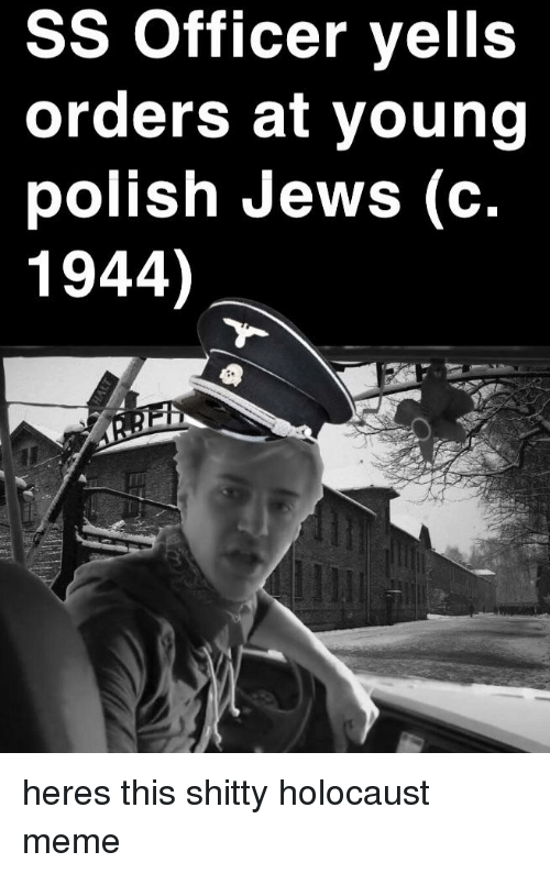 Ss Officer Yells Orders At Young Polish Jews C 1944 Iti Meme On