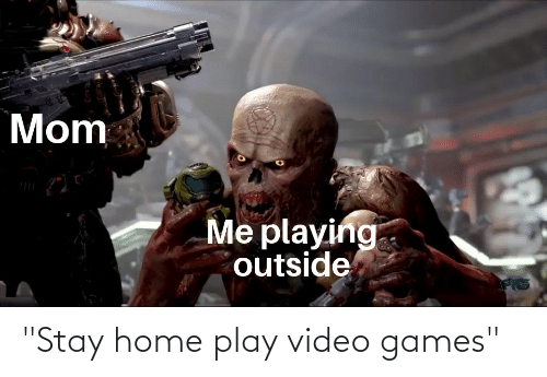 Stay Home Play Video Games | Video Games Meme on ME.ME