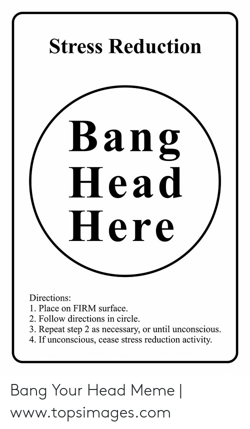 Stress Reduction Bang Head Here Directions 1 Place On Firm Surface