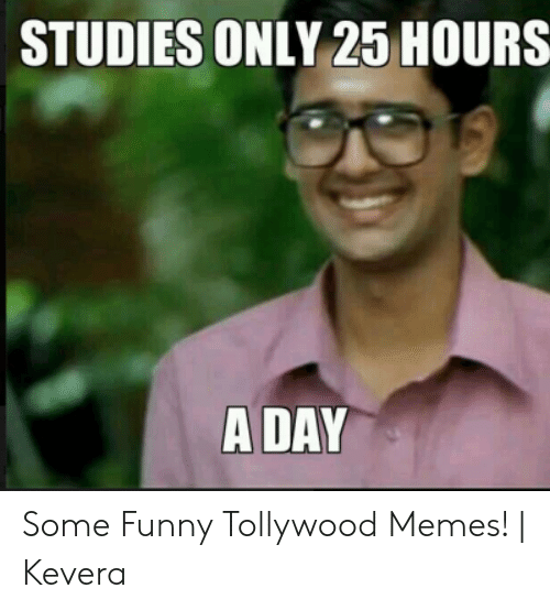Studies Only 25 Hours A Day Some Funny Tollywood Memes Kevera