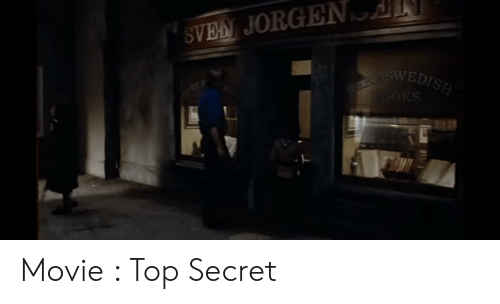 Sven Jorgen Ores Reeswedish Ooks Movie Top Secret Movie Meme On