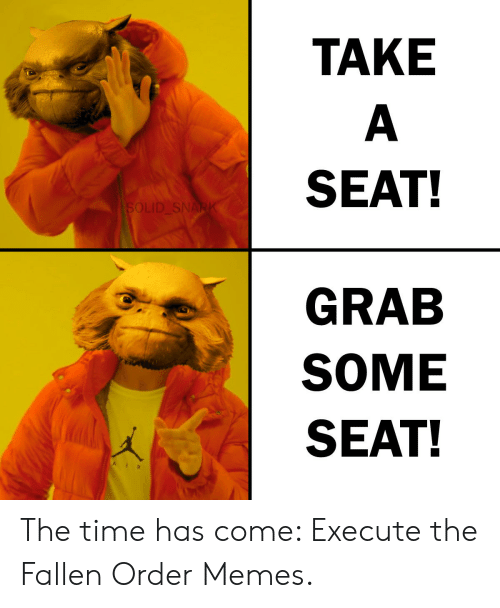 Take Seat Solid Snark Grab Some Seat The Time Has Come Execute