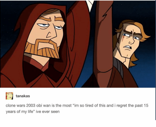 Tanakas Clone Wars 2003 Obi Wan Is The Most Im So Tired Of This