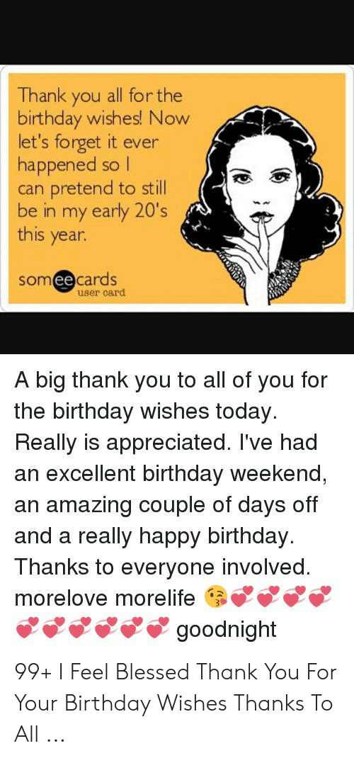 Thank You All For The Birthday Wishes Now Let S Forget It Ever Happened Sol Can Pretend To Still Be In My Early 20 S This Year Someecards User Card A Big Thank You