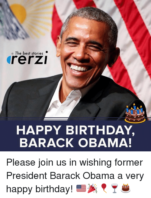 The Best Stories Rerz Happy Birthday Barack Obama Please Join Us In Wishing Former President Barack Obama A Very Happy Birthday Birthday Meme On Me Me