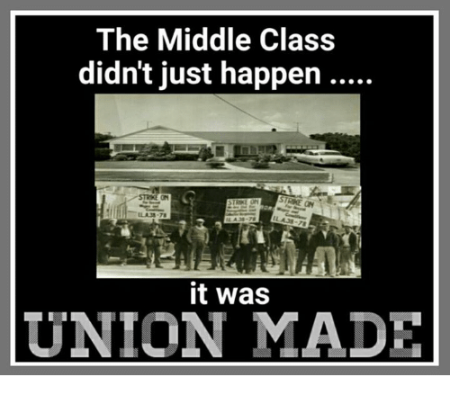 The Middle Class Didn T Just Happen Strike On It Was Union Made