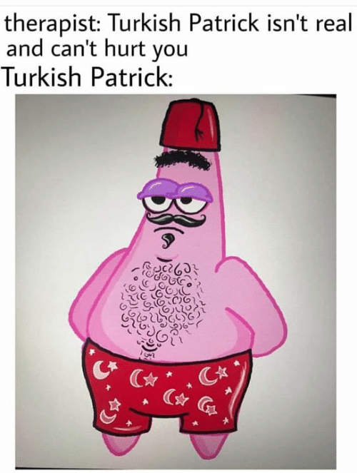 Therapist Turkish Patrick Isn T Real And Can T Hurt You Turkish